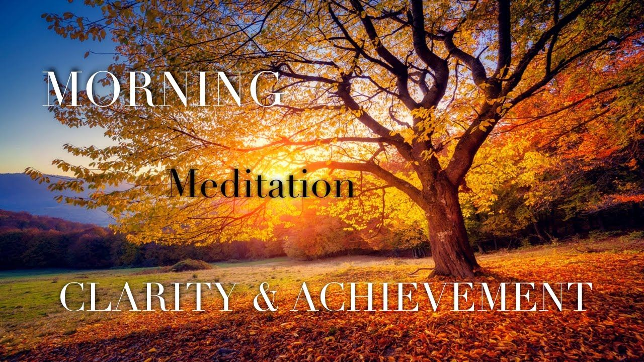 Daily Morning Meditation for Positive Energy ☯ Clarity and Achievement, ...