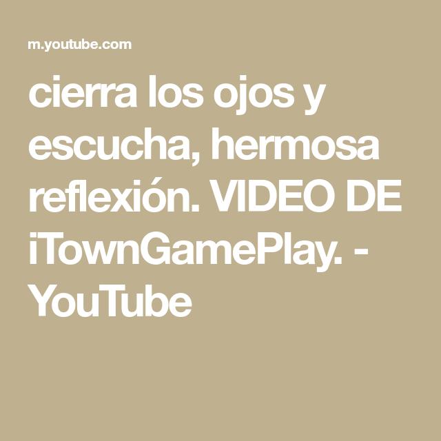 Cierra Los Ojos Y Escucha Hermosa Reflexión Video De Itowngameplay Youtube