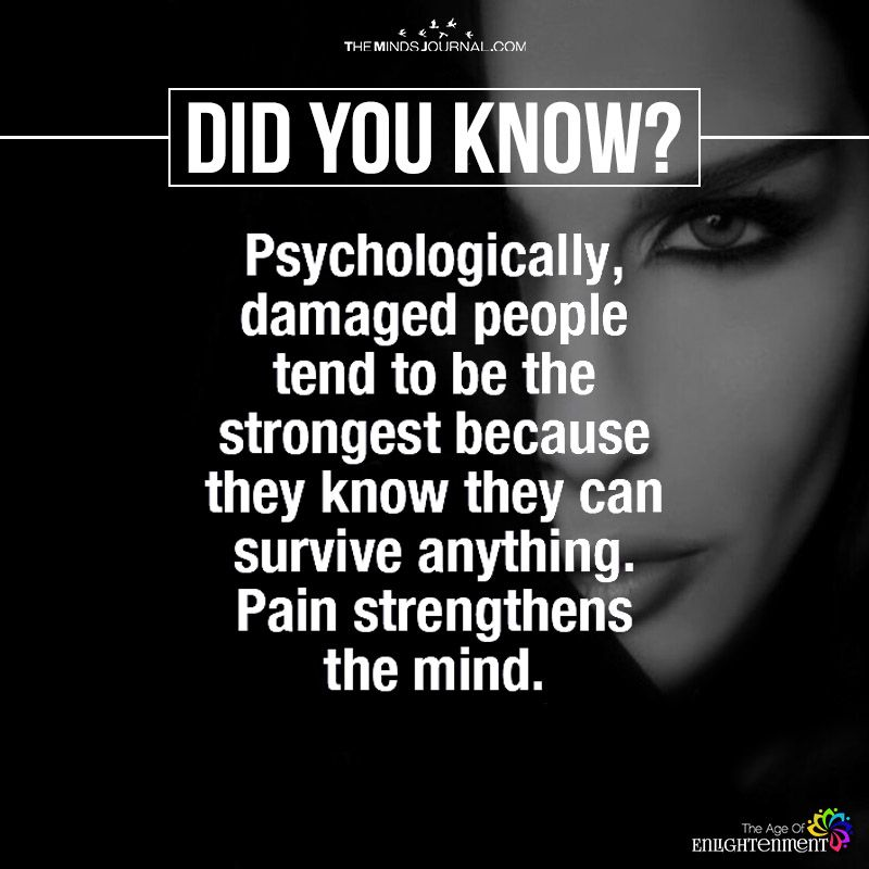 Psychologically, Damaged People Tend To Be The Strongest