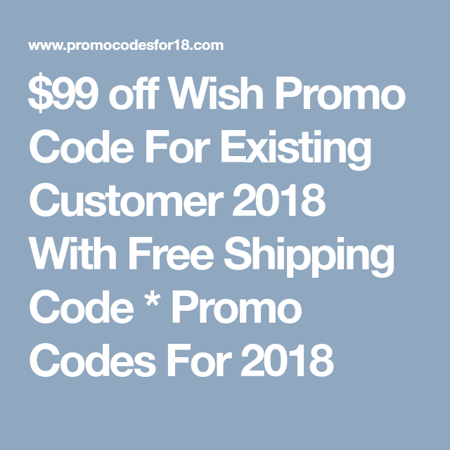 $99 off Wish Promo Code For Existing Customer 2018 With Free