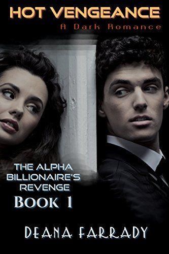 Hot Vengeance: A Dark Romance (The Alpha Billionaire's Revenge Book 1) by Deana Farrady http://www.amazon.com/dp/B01A73QLJ8/ref=cm_sw_r_pi_dp_owdKwb17K07F1