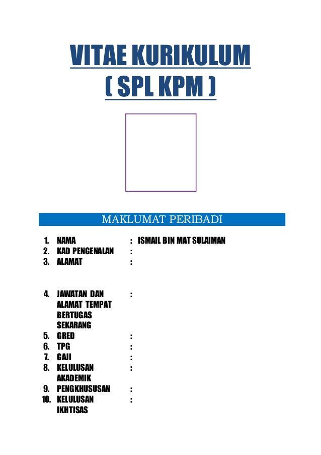 VITAE KURIKULUM ( SPL KPM ) MAKLUMAT PERIBADI 1  NAMA : ISMAIL BIN