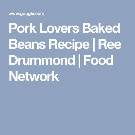 Pork Lovers Baked Beans Recipe | Ree Drummond | Food Network