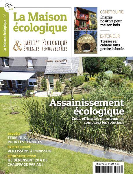 La maison écologique n° 103 - février-mars 2018 - Dossier