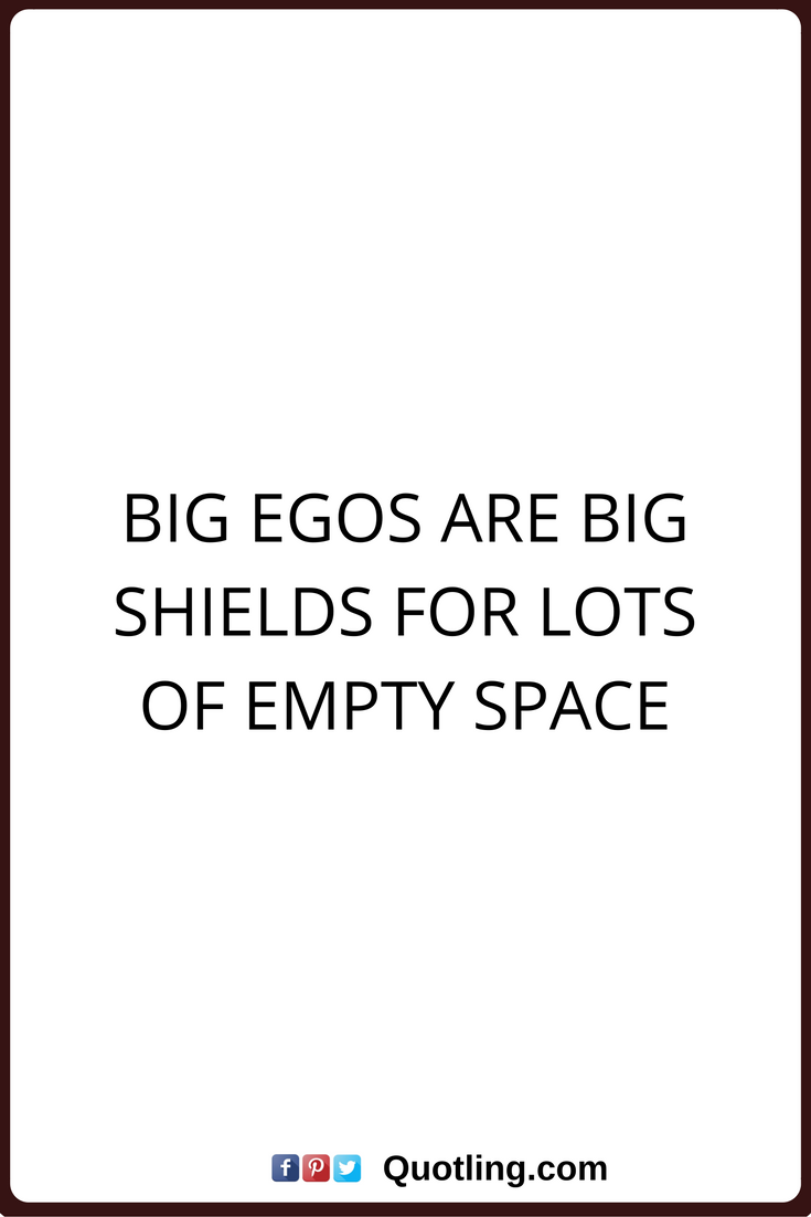 ego quotes big egos are big shields for lots of empty space ego