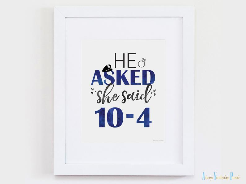 He Asked She Said 10 4 Police Printable Party Print Cop Etsy The Office Wedding Engagement Signs Police Academy Graduation Party