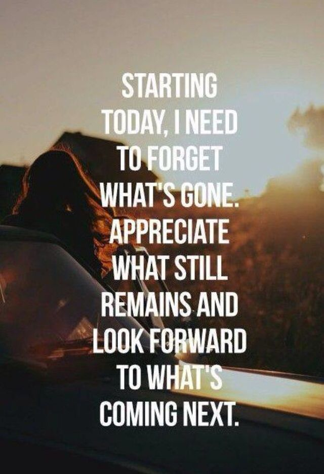 Forget Past Appreciate Remains Lookforward Future Betterlife Moveon Newstart Quote Quotes To Live By Inspirational Words Move On Quotes