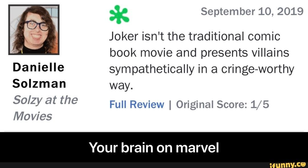 September 10 Joker Isn T The Traditional Comic Book Movie And Presents Villains Danielle Sympathetically In A Cringe Worthy Solzman Way Sº Zy At The Full Re Funny Batman Memes Comic Books Memes