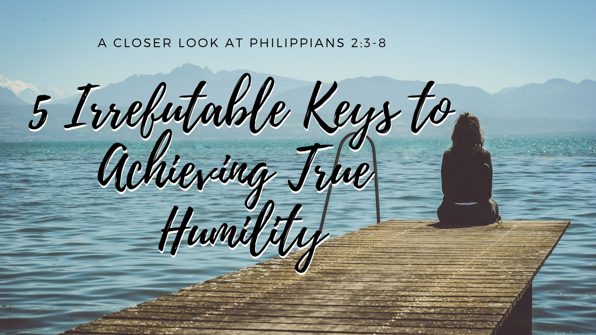 5 Irrefutable Keys To Achieving True Humility In