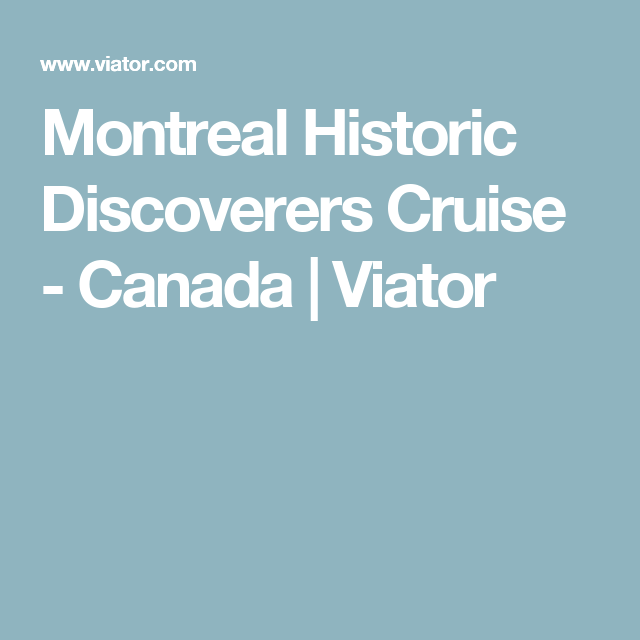 Montreal Historic Discoverers Cruise - Canada | Viator