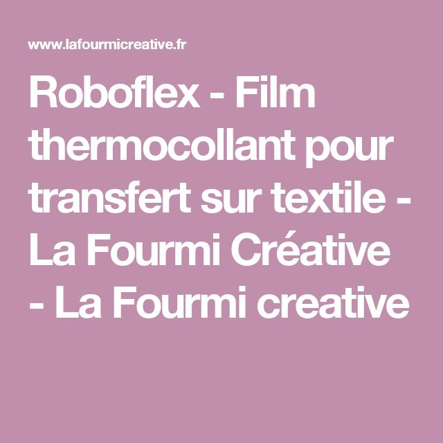 Roboflex - Film thermocollant pour transfert sur textile - La Fourmi Créative - La Fourmi creative