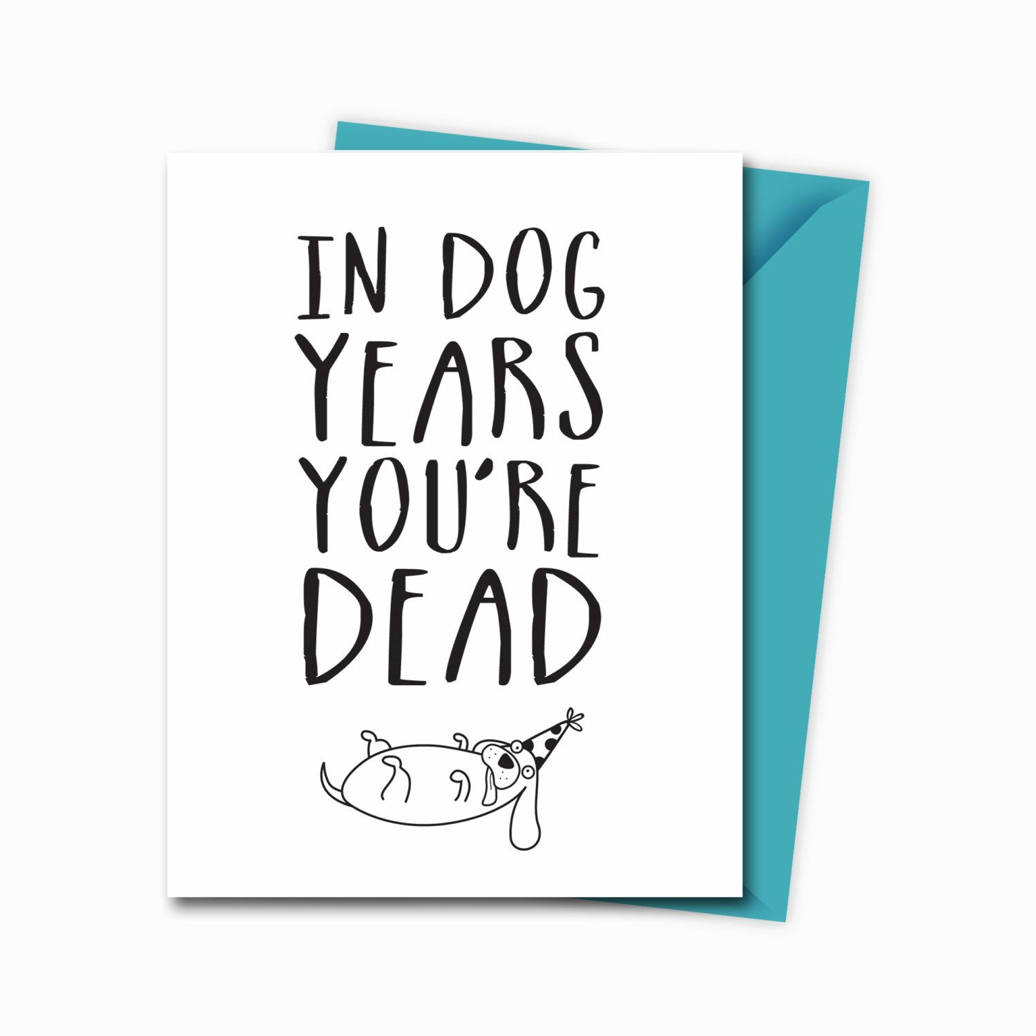 Funny Birthday Card In Dog Years Youre Dead Greeting Card