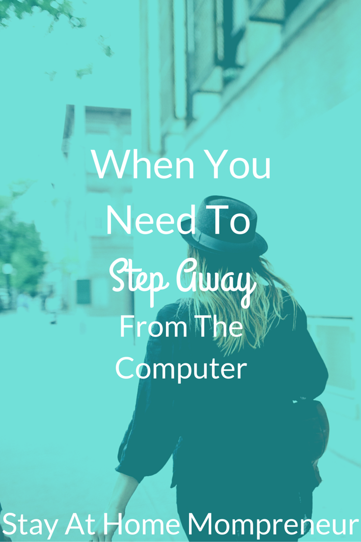 When You Need To Step Away From The Computer - Stay At Home Mompreneur