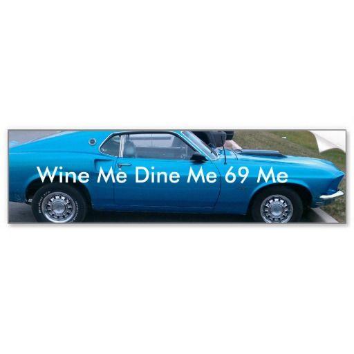 e6f4357cd IMAG0015-1, Wine Me Dine Me 69 Me Bumper Sticker | Zazzle.com | Wine ...