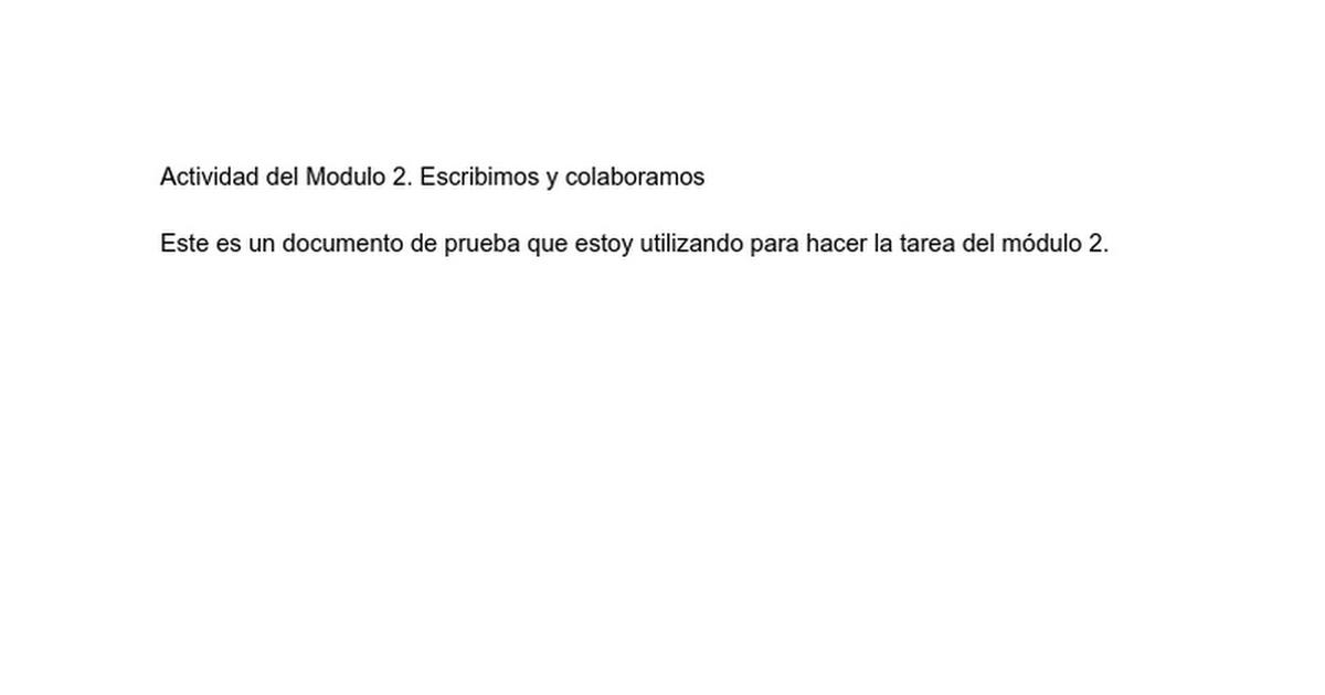 Actividad del Modulo 2. Escribimos y colaboramos  Este es un documento de prueba que estoy utilizando para hacer la tarea del módulo 2.