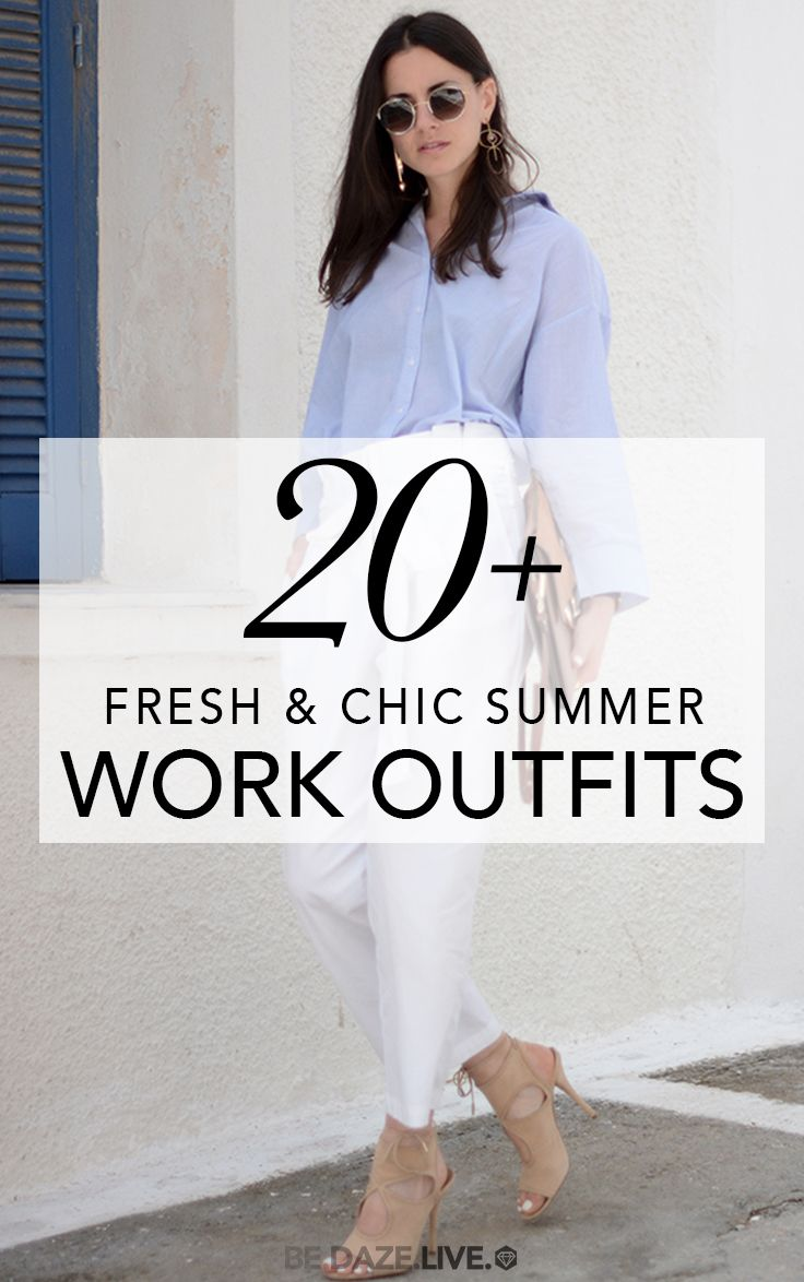 20 Fresh Chic Summer Work Outfits Be Daze Live Summer Work Outfits Dressy Casual Outfits Spring Work Outfit [ 1174 x 736 Pixel ]