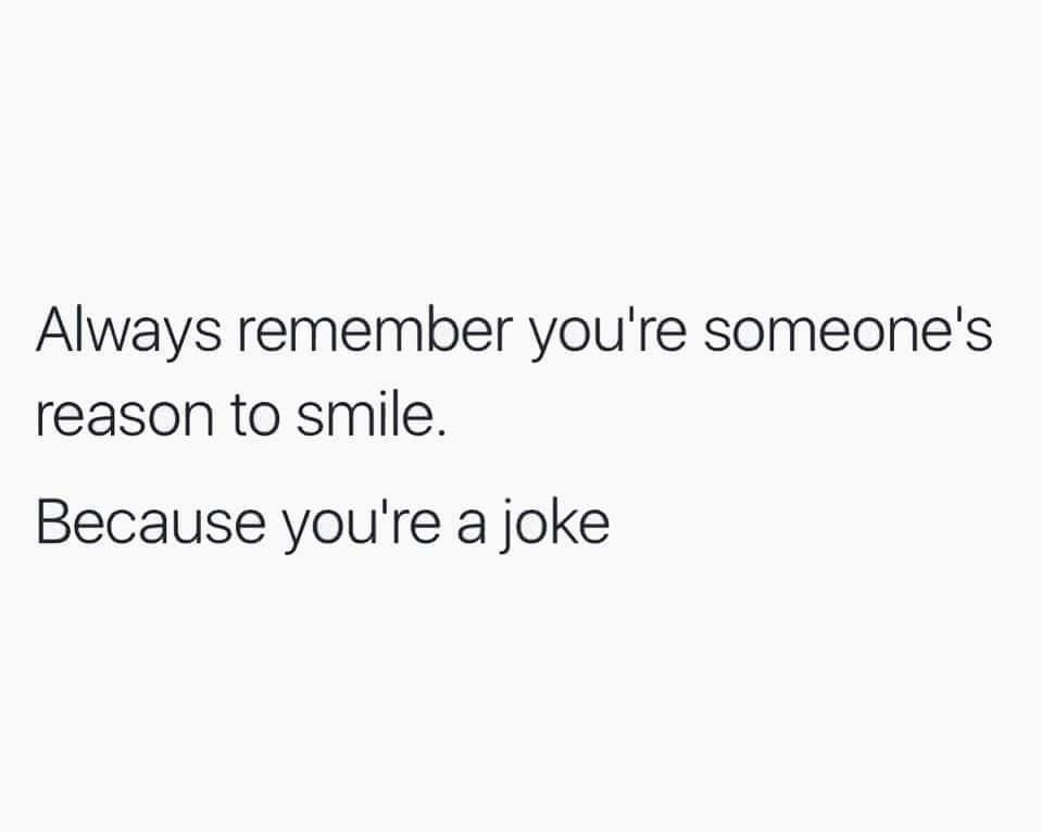 Haha That S My Entire Life Purpose Being A Joke And Making Others Laugh Dark Humor Jokes Dark Humour Memes Dark Jokes