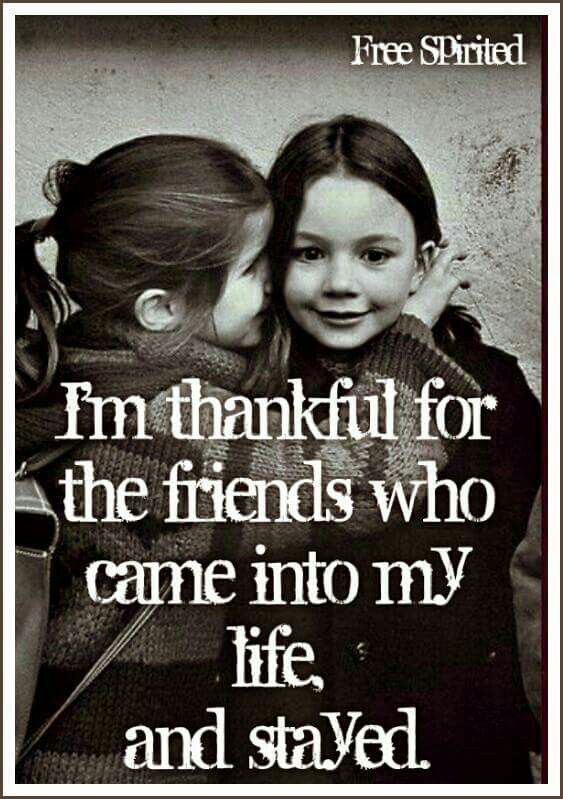 i m thankful for the friends who came into my life and stayed my