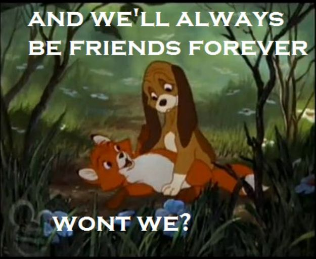 17 Uncomfortable Moments After You Break Up With A Friend The Fox And The Hound Disney Quotes In This Moment