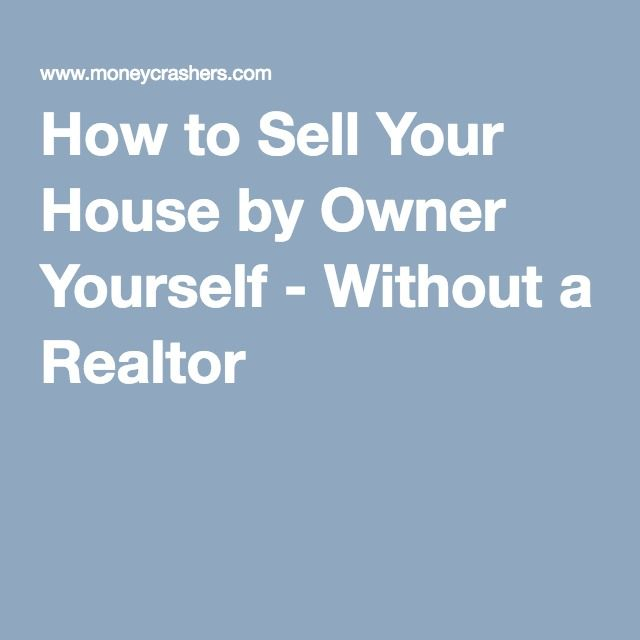 How to Sell Your House by Owner Yourself - Without a Realtor ...