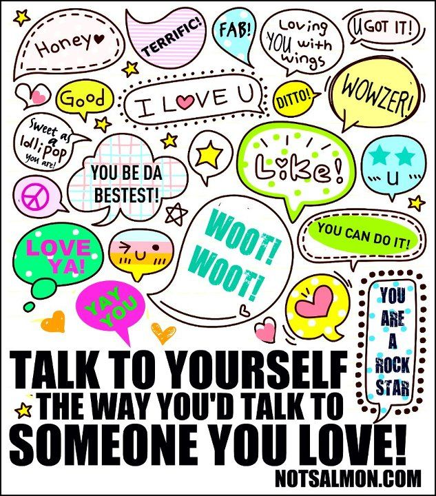 Talk to yourself the way you'd talk to someone you love!