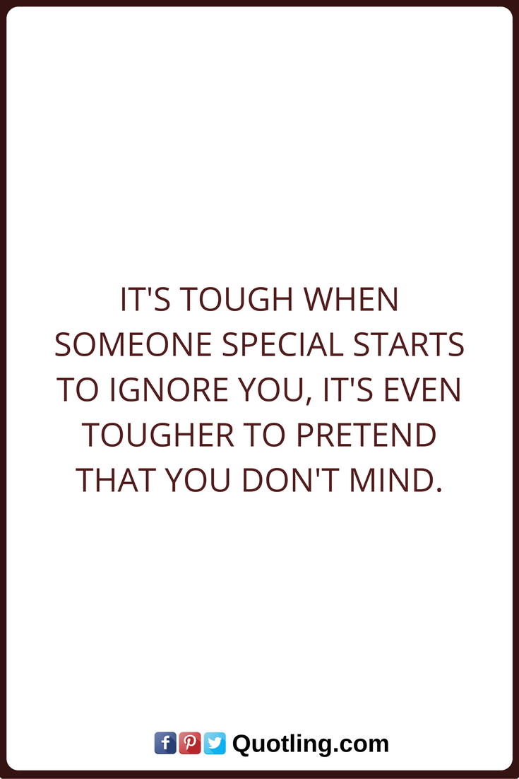 Quotes About Ignored : quotes, about, ignored, Ignore, Quotes, Tough, Someone, Special, Starts, Tougher, Pretend, Don't, Mi…, Being, Ignored, Quotes,