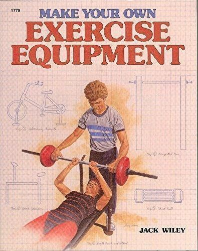 Make Your Own Exercise Equipment by Jack Wiley