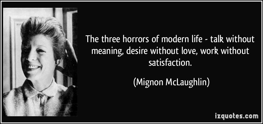 The Three Horrors Of Modern Life Talk Without Meaning Desire