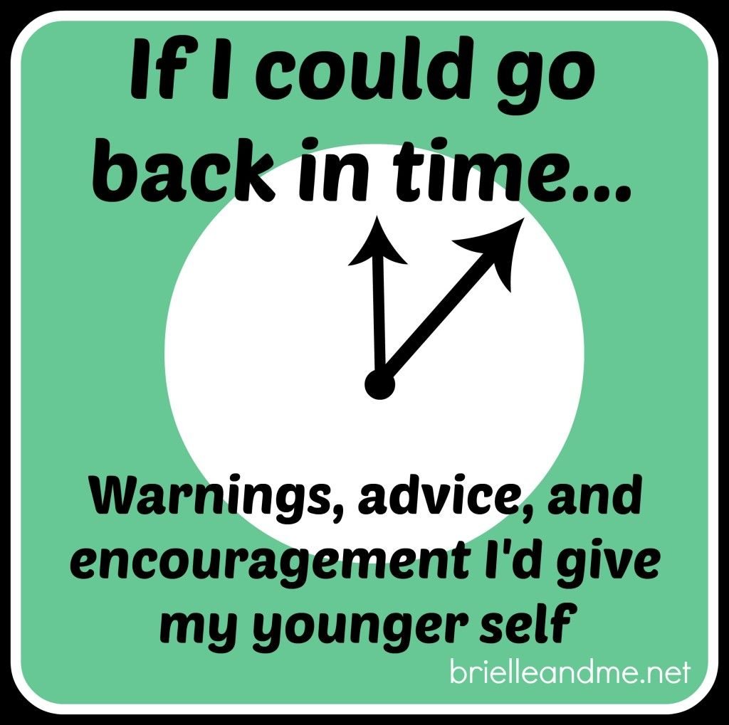 Warnings, advice, and encouragement I'd give my younger self -- before I became a special needs parent. http://brielleandme.net/warnings-advice-encouragement-younger-self/