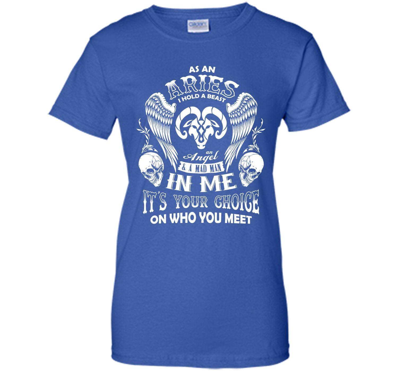 As An Aries I Hold A Beast An Angel A Madman In Me T Shirt T-Shirt