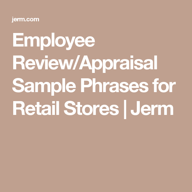 Employee Review Appraisal Sample Phrases For Retail Stores Jerm Employee Performance Review Evaluation Employee Performance Appraisal