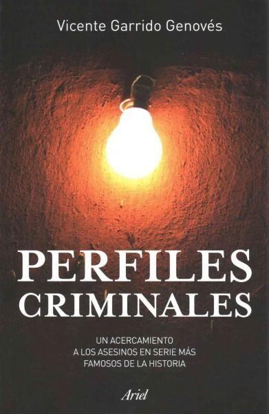 Perfiles criminales / Criminal Profiles: Un Acercamiento a Los Asesinos En Serie Mas Famosos De La Historia