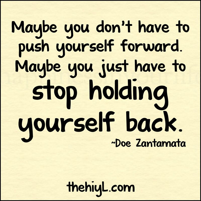 Inspirational Quotes On Moving Forward Push Forward Hold Back Maybe You Don T Have To Push Yourself Keep Pushing Quotes Different Quotes Inspirational Quotes