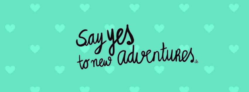 Say Yes To New Adventures Facebook Cover Words Cover Photos