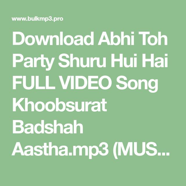 Download Abhi Toh Party Shuru Hui Hai FULL VIDEO Song Khoobsurat Badshah Aasthamp3
