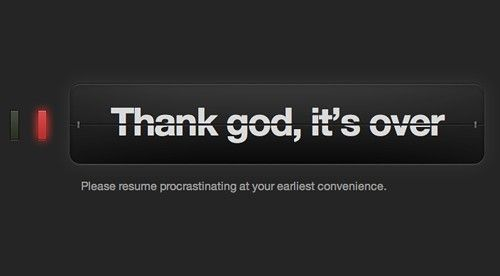 thank god it s over please resume procrastination at your