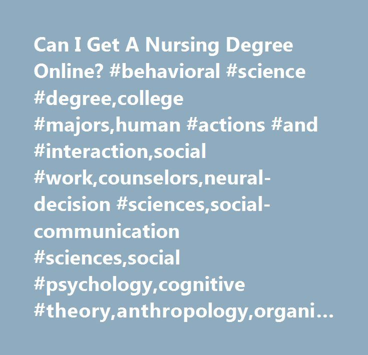 Can I Get A Nursing Degree Online Behavioral Science Degree