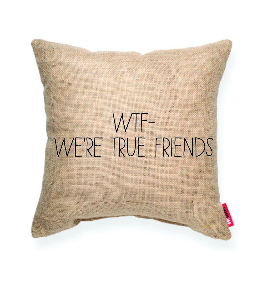 WTF = We're True Friends ... haha! pillow
