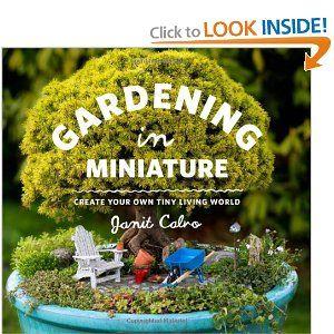 Gardening in Miniature: Create Your Own Tiny Living World: Janit Calvo, Kate Baldwin: 9781604693720: Amazon.com: Books