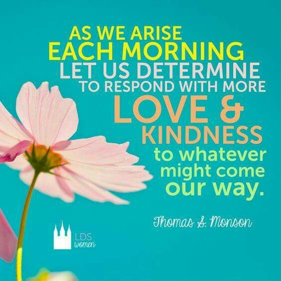 Respond With Love And Kindness Thomas S Monson Someone Said It