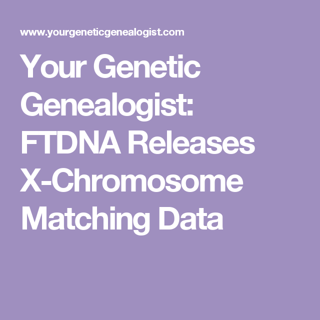 Your Genetic Genealogist: FTDNA Releases X-Chromosome Matching Data