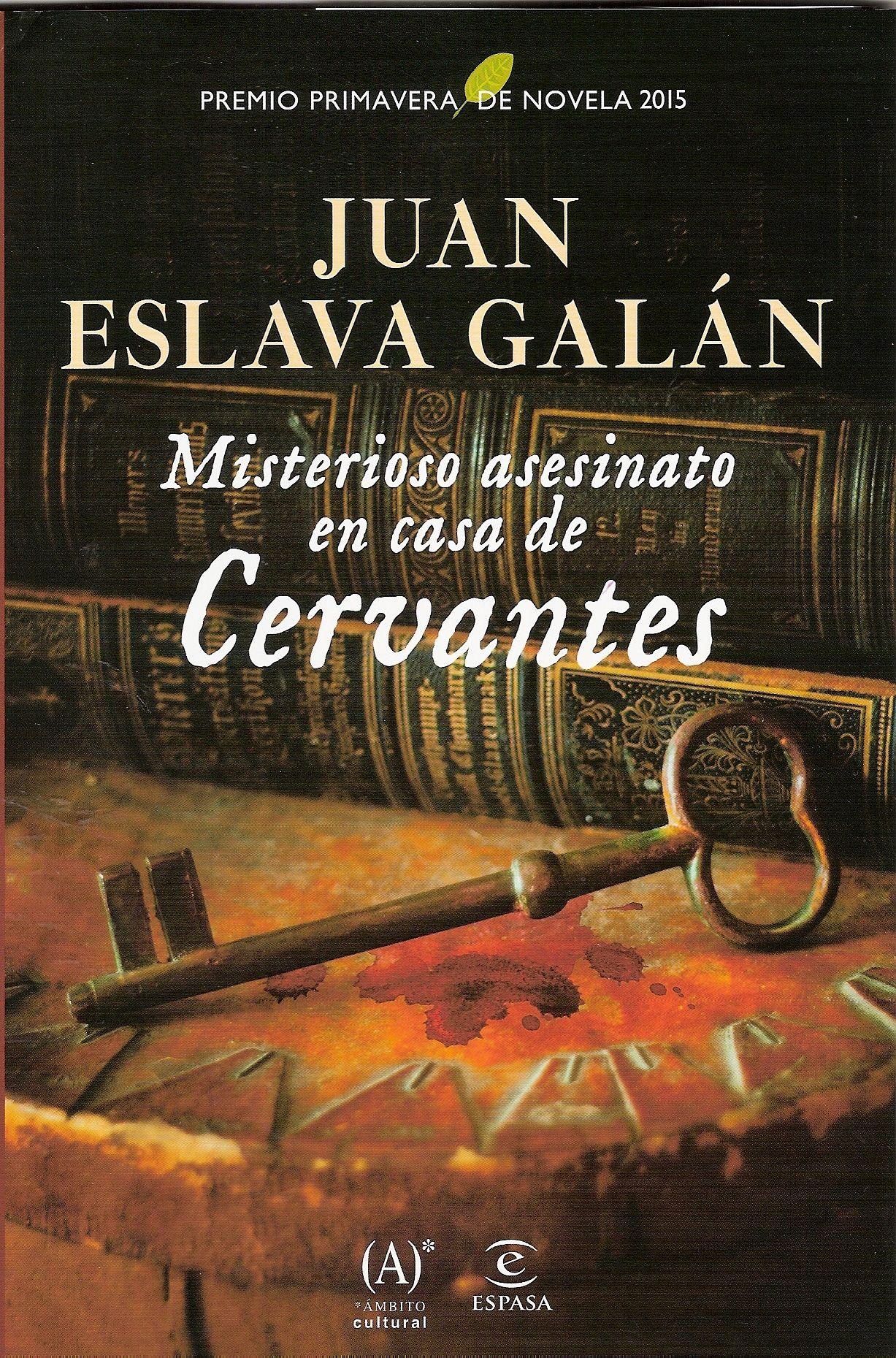 """Juan Eslava Galán. """"El misterioso asesinato en casa de Cervantes"""". Editorial Espasa"""