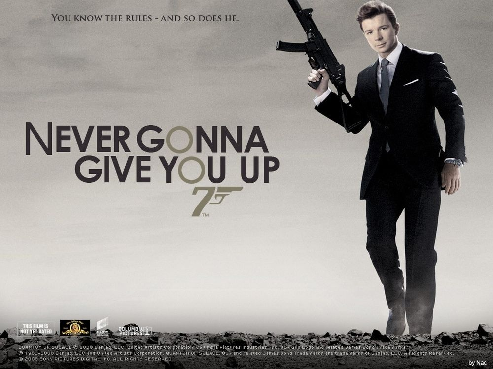 Lol Better And Better Not Rick Astley Rick Astley Never Gonna James Bond Movie Posters
