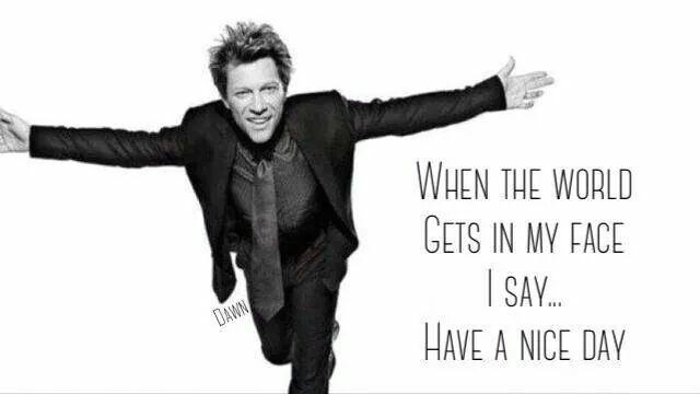 Have A Nice Day Jon Bon Jovi Bon Jovi Soundtrack To My Life
