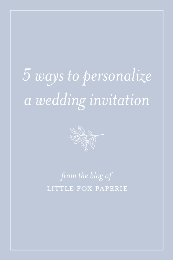 5 Ways To Personalize A Wedding Invitation Custom Wedding