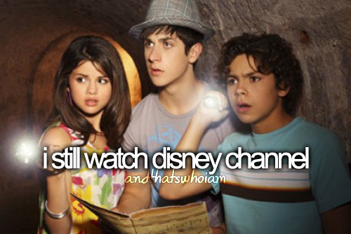 I still watch disney channel. Doesn't mean i like every show