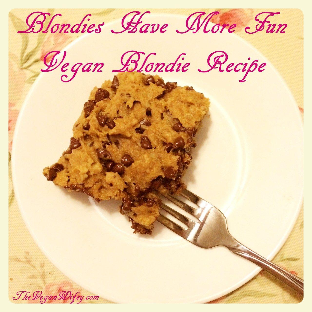 Blondies Have More Fun Vegan Blondie Recipe