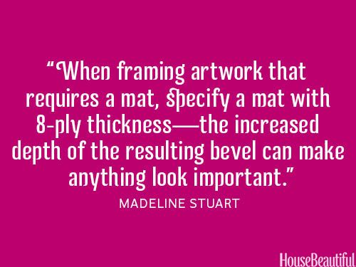 Use a mat with 8-ply thickness when framing artwork. housebeautiful.com #art_tips #decorating #designer_quotes #picture_mat