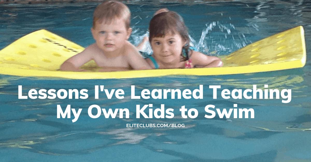 Lessons I Ve Learned Teaching My Own Kids To Swim Elite Sports Clubs Kids Triathlon Teaching Swim Lessons