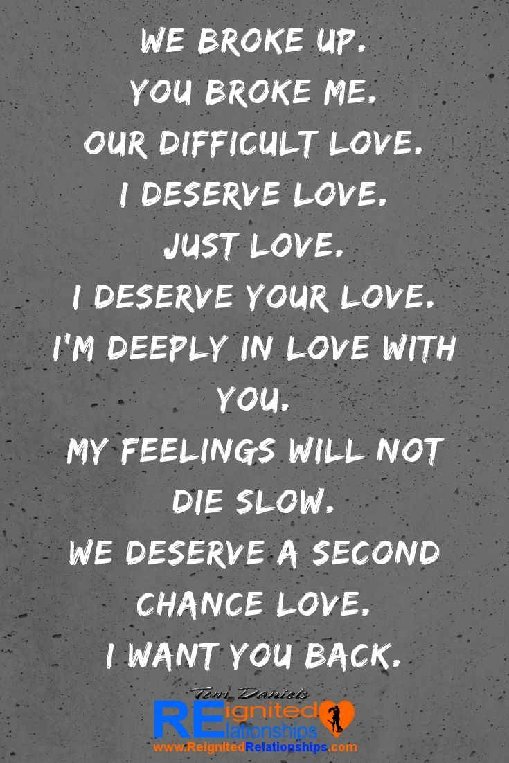 We Broke Up You Broke Me Our Difficult Love I Deserve Love Just Love I Deserve Your Love Want You Back Quotes Want To Die Quotes Die Quotes